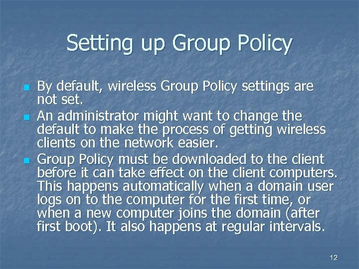 Setting up Group Policy n n n By default, wireless Group Policy settings are