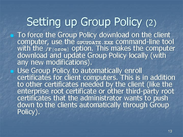 Setting up Group Policy (2) n n To force the Group Policy download on