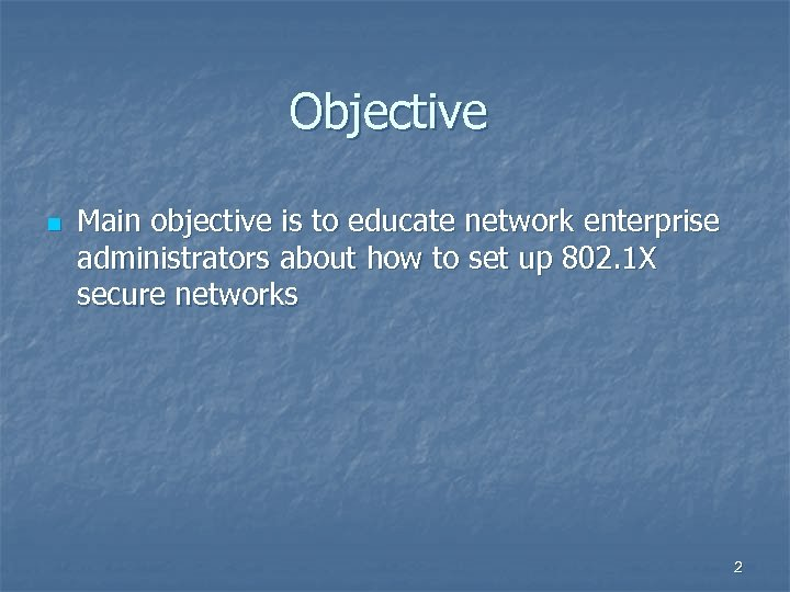 Objective n Main objective is to educate network enterprise administrators about how to set