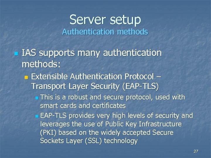Server setup Authentication methods n IAS supports many authentication methods: n Extensible Authentication Protocol