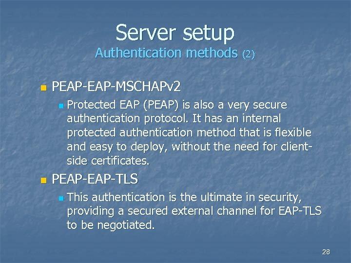 Server setup Authentication methods (2) n PEAP-MSCHAPv 2 n n Protected EAP (PEAP) is