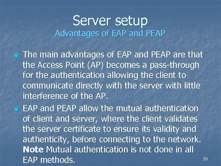 Server setup Advantages of EAP and PEAP n n The main advantages of EAP