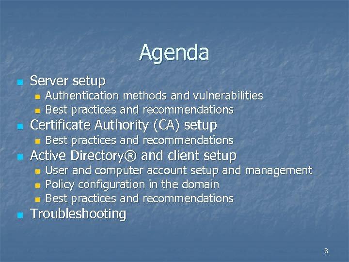Agenda n Server setup n n n Certificate Authority (CA) setup n n Best