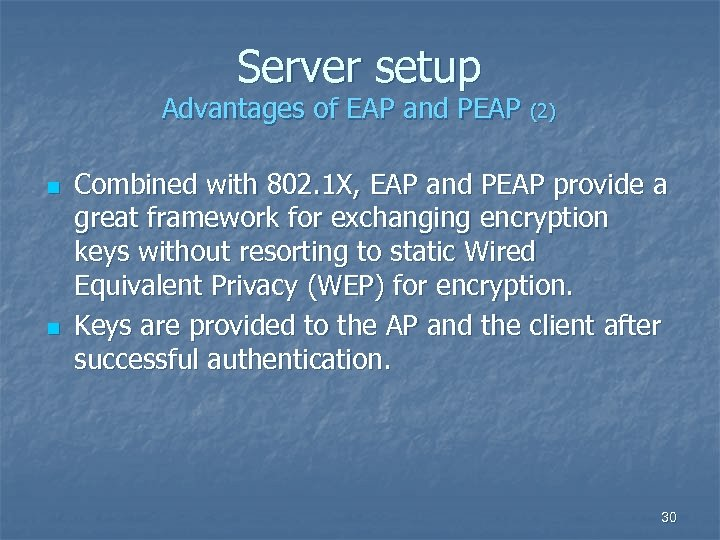 Server setup Advantages of EAP and PEAP (2) n n Combined with 802. 1