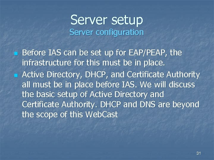 Server setup Server configuration n n Before IAS can be set up for EAP/PEAP,