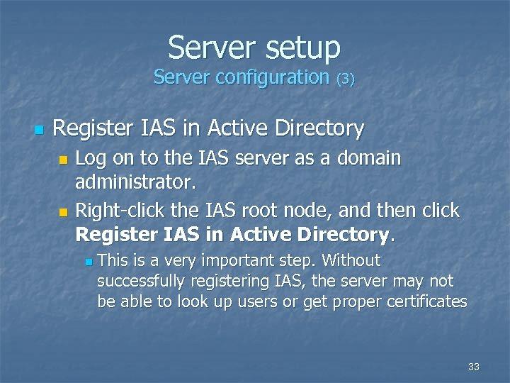 Server setup Server configuration (3) n Register IAS in Active Directory Log on to