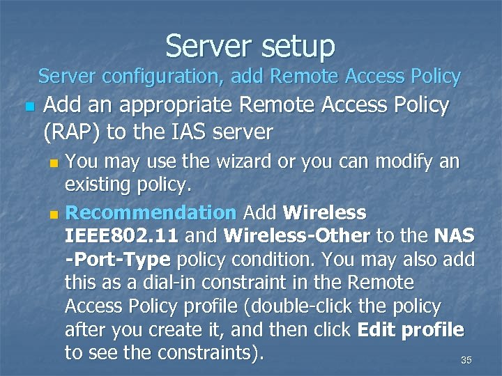 Server setup Server configuration, add Remote Access Policy n Add an appropriate Remote Access