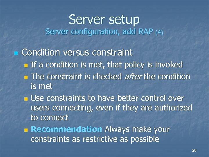 Server setup Server configuration, add RAP (4) n Condition versus constraint If a condition