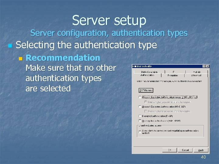 Server setup Server configuration, authentication types n Selecting the authentication type n Recommendation Make