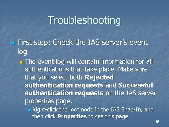 Troubleshooting n First step: Check the IAS server's event log n The event log