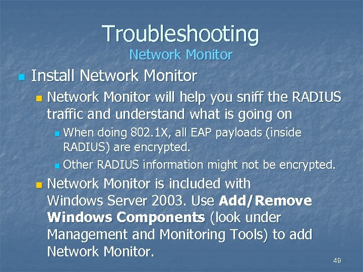Troubleshooting Network Monitor n Install Network Monitor n Network Monitor will help you sniff