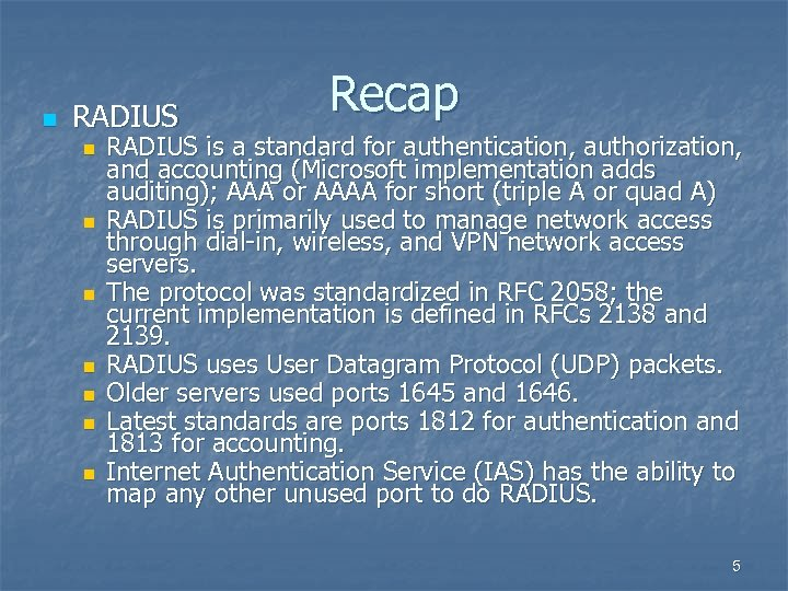 n RADIUS n n n n Recap RADIUS is a standard for authentication, authorization,
