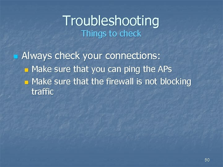 Troubleshooting Things to check n Always check your connections: Make sure that you can