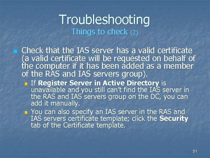 Troubleshooting Things to check (2) n Check that the IAS server has a valid