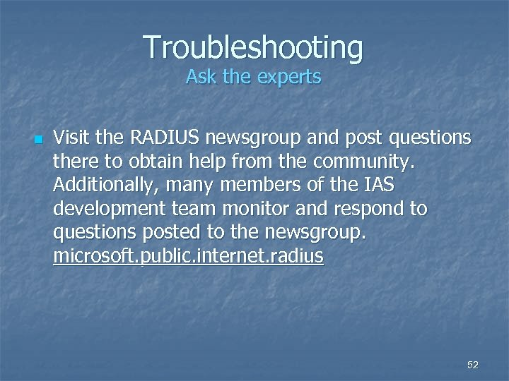 Troubleshooting Ask the experts n Visit the RADIUS newsgroup and post questions there to