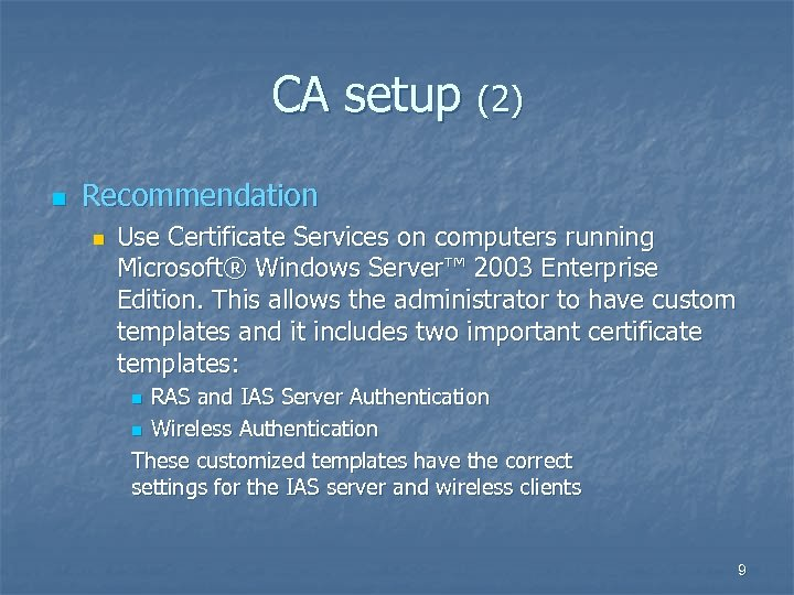 CA setup (2) n Recommendation n Use Certificate Services on computers running Microsoft® Windows