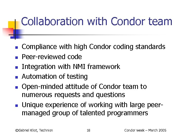 Collaboration with Condor team n n n Compliance with high Condor coding standards Peer-reviewed