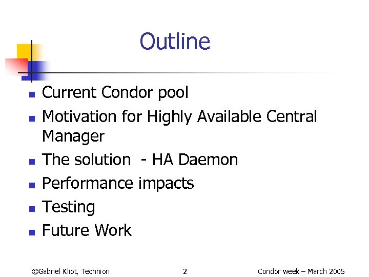 Outline n n n Current Condor pool Motivation for Highly Available Central Manager The