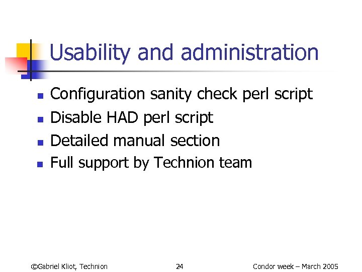 Usability and administration n Configuration sanity check perl script Disable HAD perl script Detailed