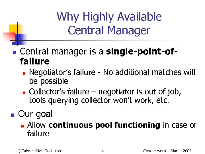 Why Highly Available Central Manager n Central manager is a single-point-offailure n n n