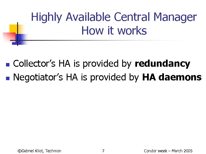 Highly Available Central Manager How it works n n Collector's HA is provided by