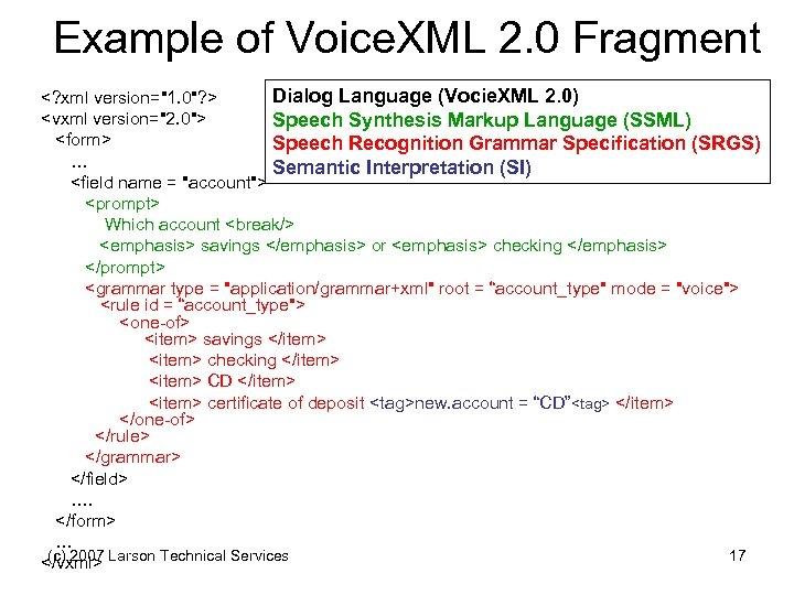 Example of Voice. XML 2. 0 Fragment Dialog Language (Vocie. XML 2. 0) <?