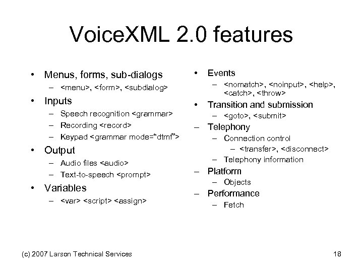 Voice. XML 2. 0 features • Menus, forms, sub-dialogs • – <nomatch>, <noinput>, <help>,