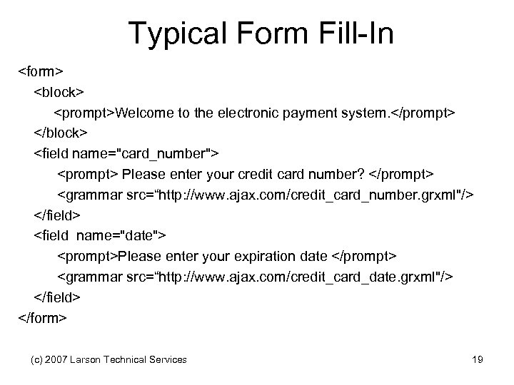Typical Form Fill-In <form> <block> <prompt>Welcome to the electronic payment system. </prompt> </block> <field