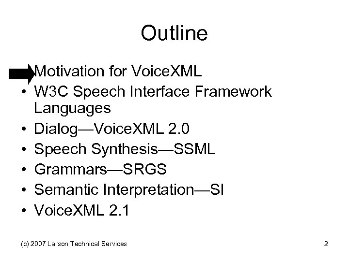Outline • Motivation for Voice. XML • W 3 C Speech Interface Framework Languages