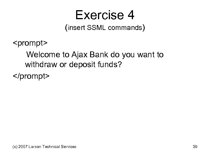 Exercise 4 (insert SSML commands) <prompt> Welcome to Ajax Bank do you want to