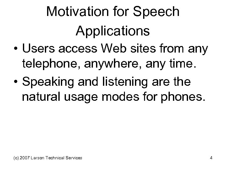 Motivation for Speech Applications • Users access Web sites from any telephone, anywhere, any