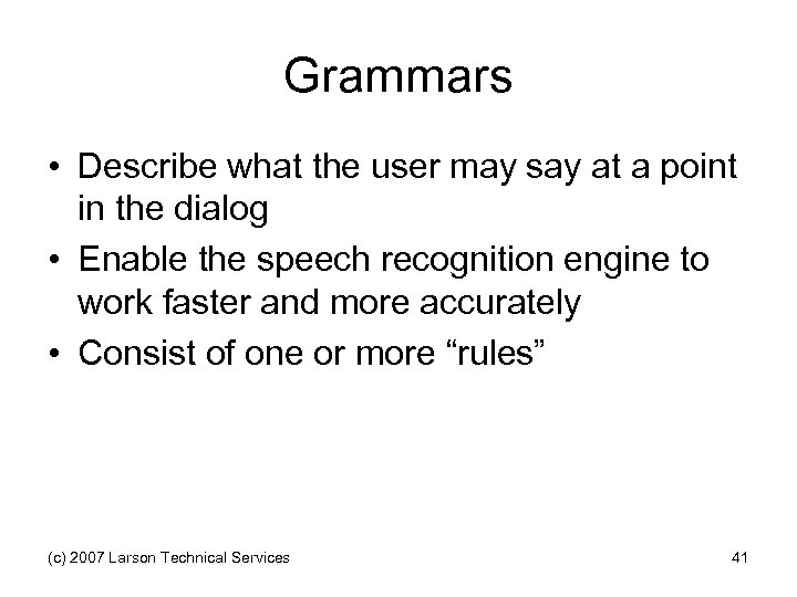 Grammars • Describe what the user may say at a point in the dialog