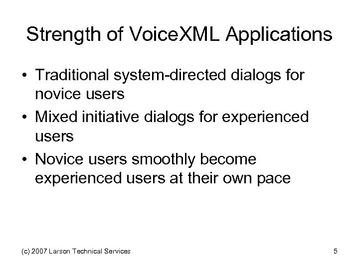 Strength of Voice. XML Applications • Traditional system-directed dialogs for novice users • Mixed