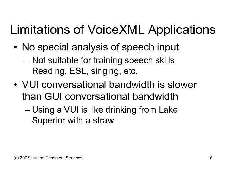 Limitations of Voice. XML Applications • No special analysis of speech input – Not