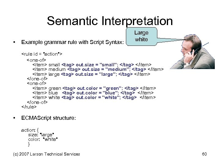 Semantic Interpretation • Example grammar rule with Script Syntax: Large white <rule id =