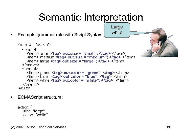 Semantic Interpretation • Example grammar rule with Script Syntax: Large white <rule id =