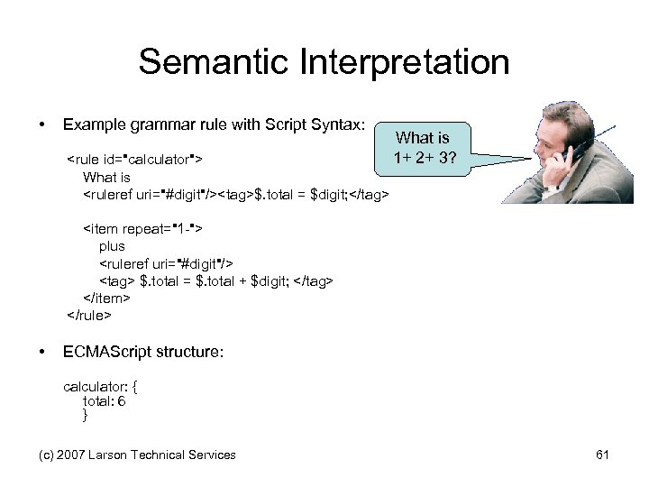 Semantic Interpretation • Example grammar rule with Script Syntax: What is 1+ 2+ 3?