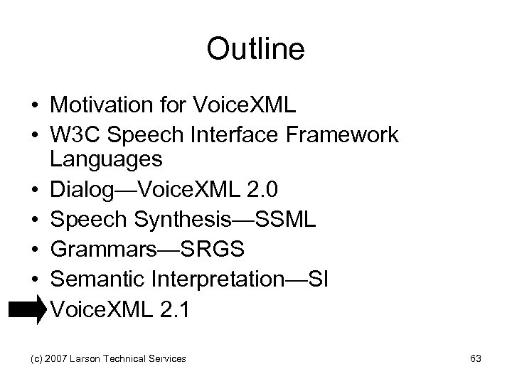 Outline • Motivation for Voice. XML • W 3 C Speech Interface Framework Languages