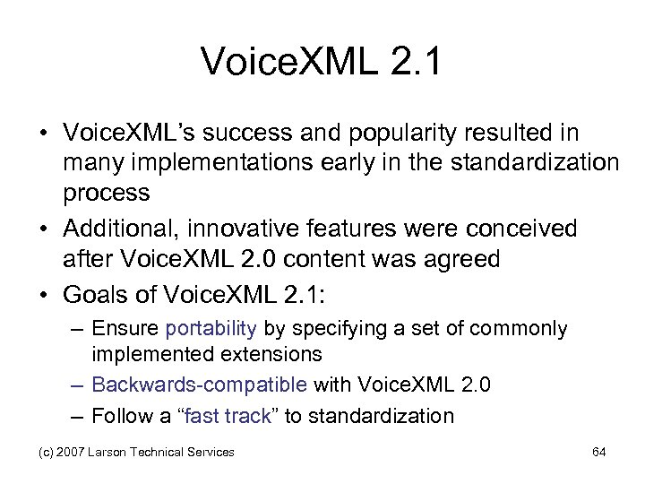 Voice. XML 2. 1 • Voice. XML's success and popularity resulted in many implementations