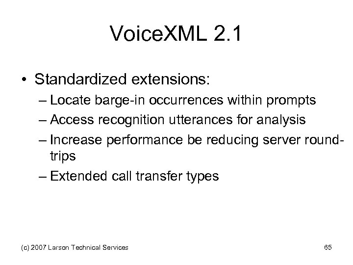 Voice. XML 2. 1 • Standardized extensions: – Locate barge-in occurrences within prompts –