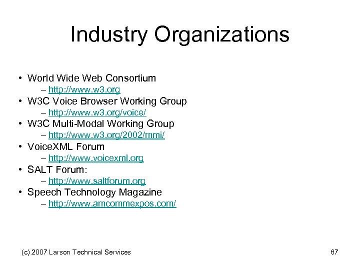 Industry Organizations • World Wide Web Consortium – http: //www. w 3. org •