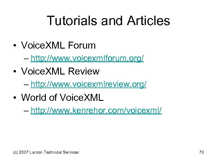 Tutorials and Articles • Voice. XML Forum – http: //www. voicexmlforum. org/ • Voice.