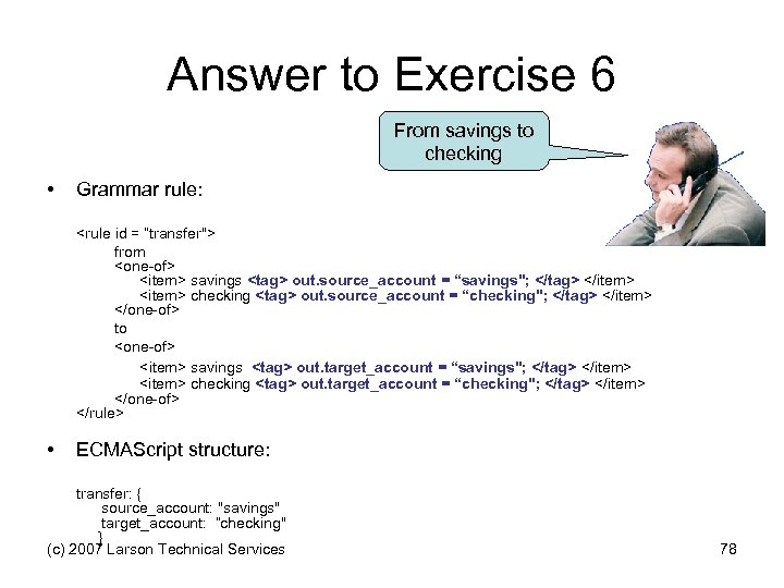 Answer to Exercise 6 From savings to checking • Grammar rule: <rule id =