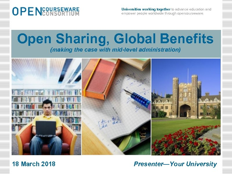 Universities working together to advance education and empower people worldwide through opencourseware. Open Sharing,