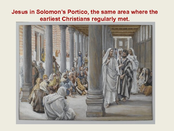 Jesus in Solomon's Portico, the same area where the earliest Christians regularly met.