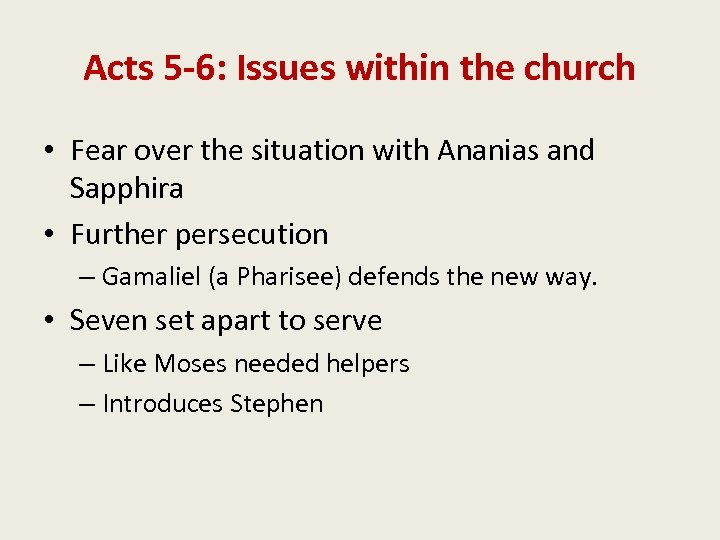 Acts 5 -6: Issues within the church • Fear over the situation with Ananias