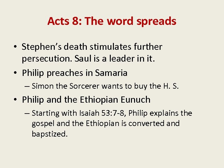 Acts 8: The word spreads • Stephen's death stimulates further persecution. Saul is a