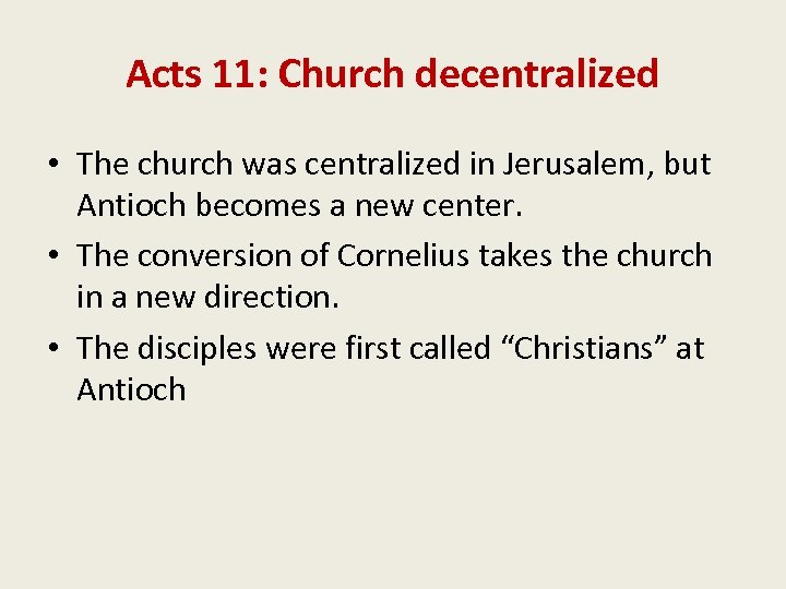 Acts 11: Church decentralized • The church was centralized in Jerusalem, but Antioch becomes