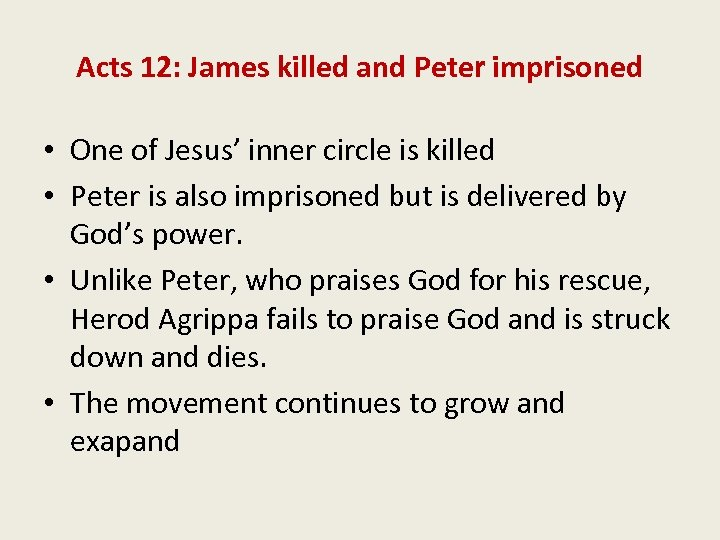 Acts 12: James killed and Peter imprisoned • One of Jesus' inner circle is