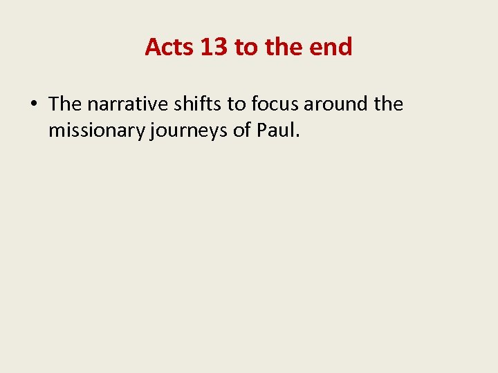 Acts 13 to the end • The narrative shifts to focus around the missionary